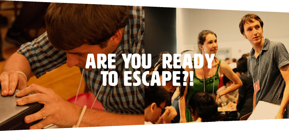 ARE YOU READY TO ESCAPE?!